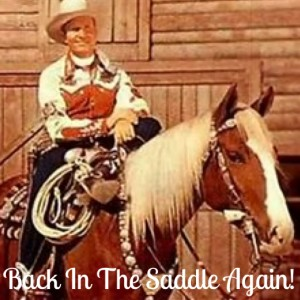 """""""Back In The Saddle Again""""! Gene Autry"""