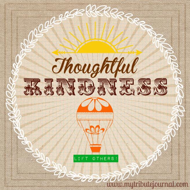 Thoughtful Kindness!  www.mytributejournal.com
