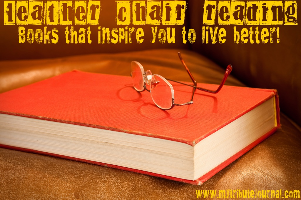 """""""Leather Chair Reading"""" Books that inspire you to live better. www.mytributejournal.com"""