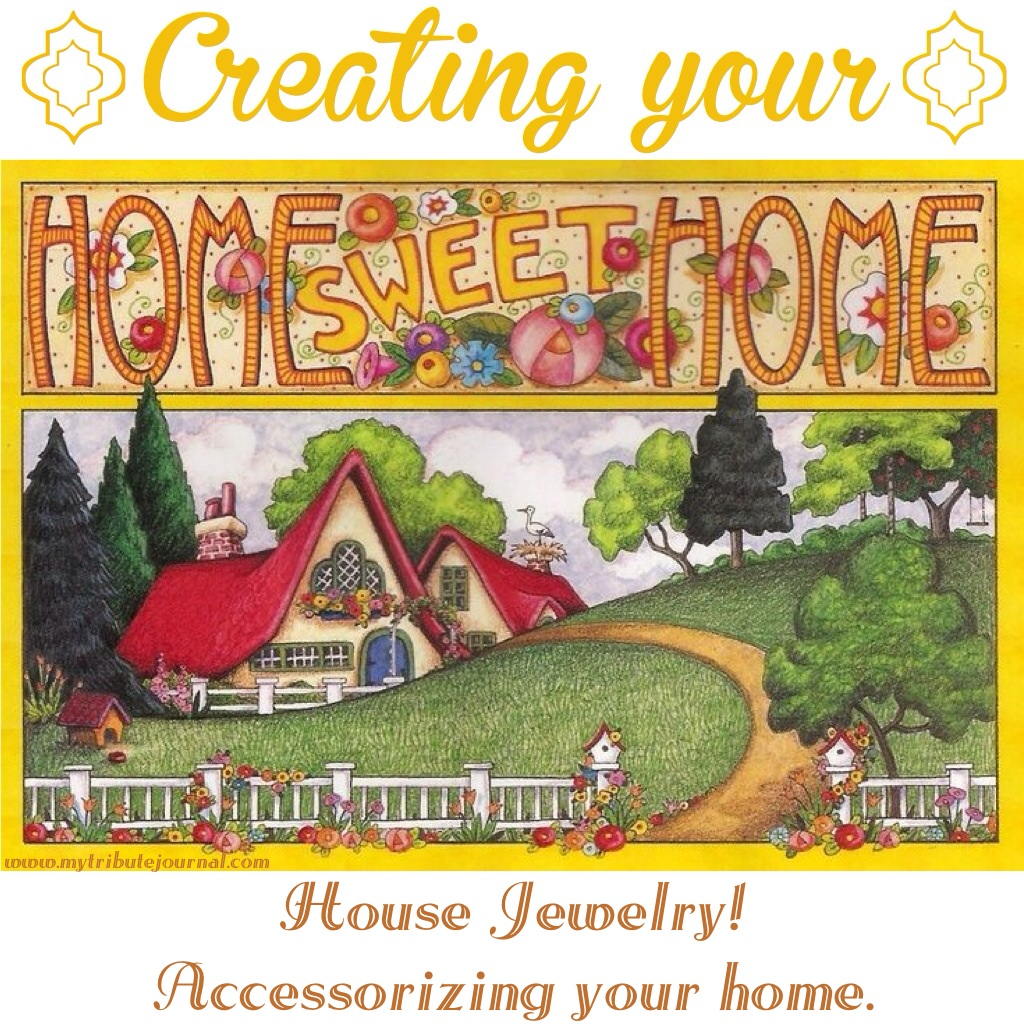 Creating Your Home Sweet Home! House Jewelry! www.mytributejournal.com