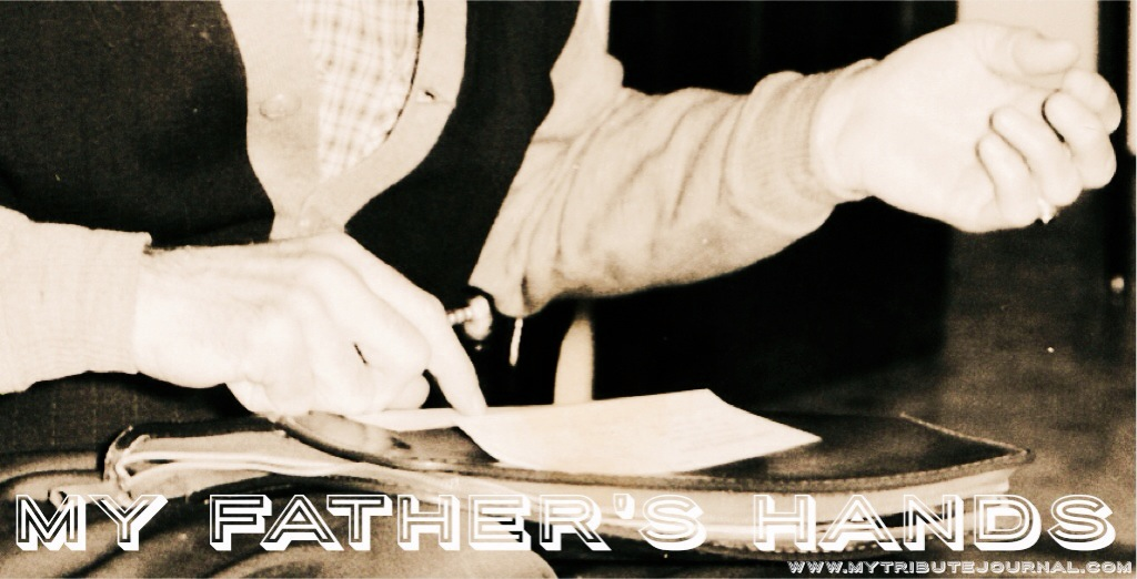 Celebrating Father's Day! My Father's Hands! www.mytributejournal.com