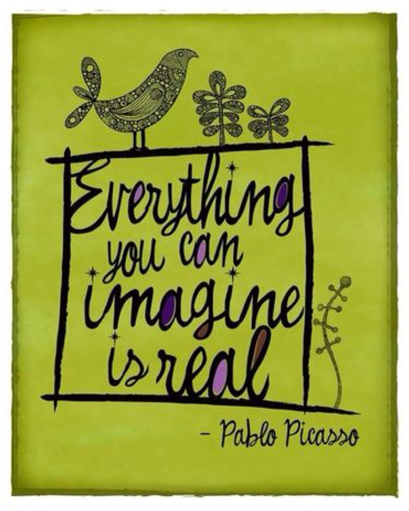 """Quote: """"Everything yu can imagine is real."""" www.mytributejournal.com"""