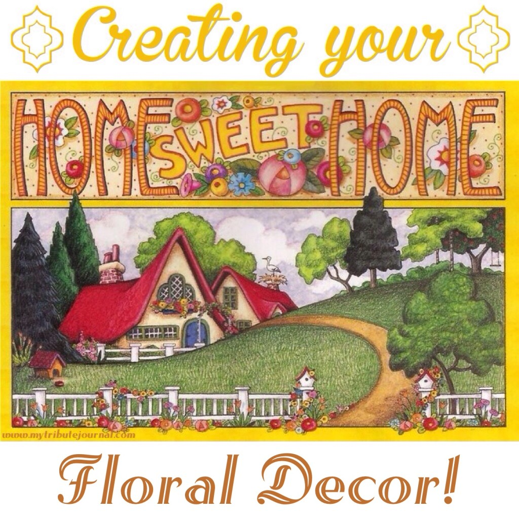 Creating Your Home Sweet Home! Floral Decor!