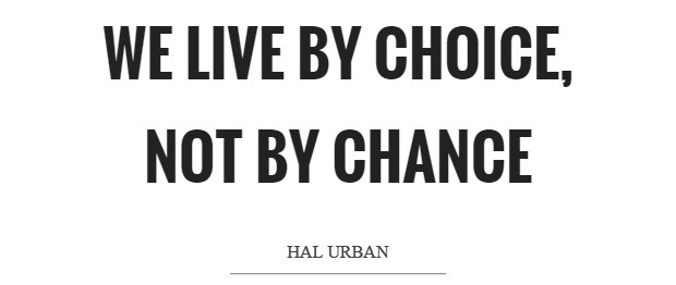 """Hal Urban quote: We live by choice, not by chance."""""""