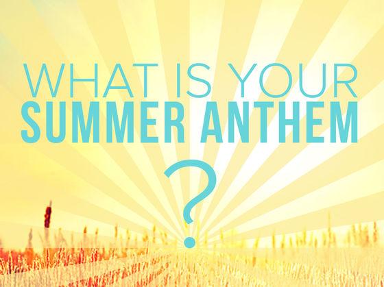 Summer Anthems!