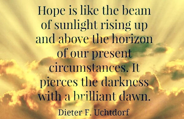 Hope quote by Pres. Dieter Uchtdorf.
