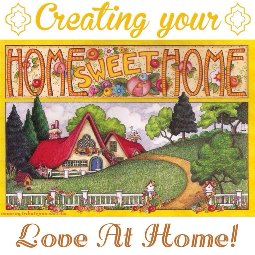 Home Sweet Home! Love At Home!
