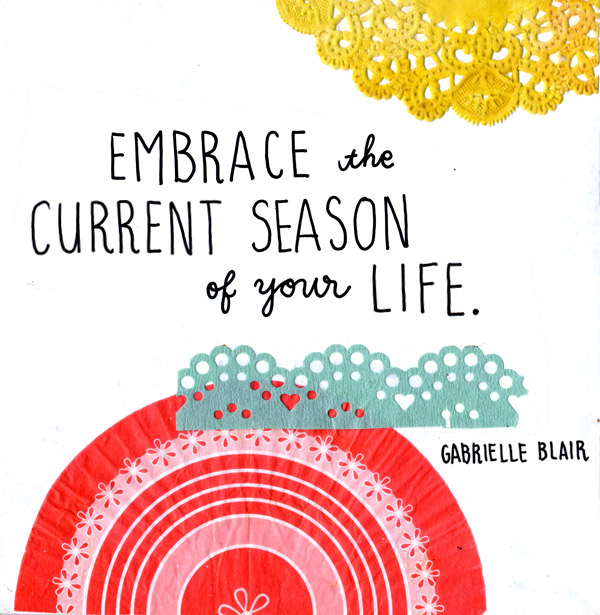 Life Lessons Learned! Embrace the current season of your life quote.