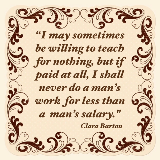 Equal pay for women quote by Clara Barton.